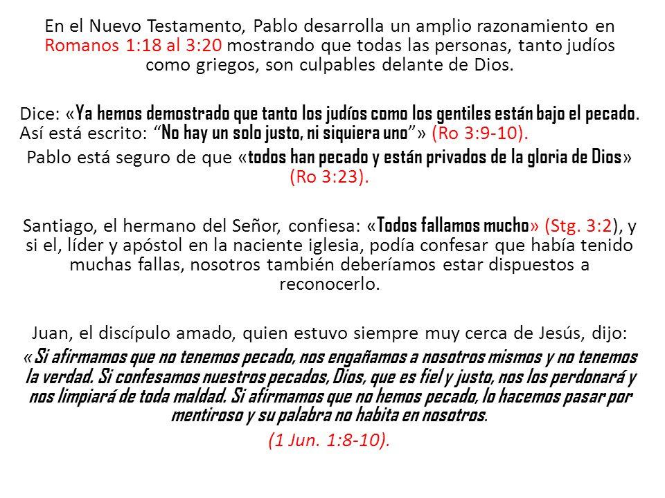 En el Nuevo Testamento, Pablo desarrolla un amplio razonamiento en Romanos 1:18 al 3:20 mostrando que todas las personas, tanto judíos como griegos, son culpables delante de Dios.