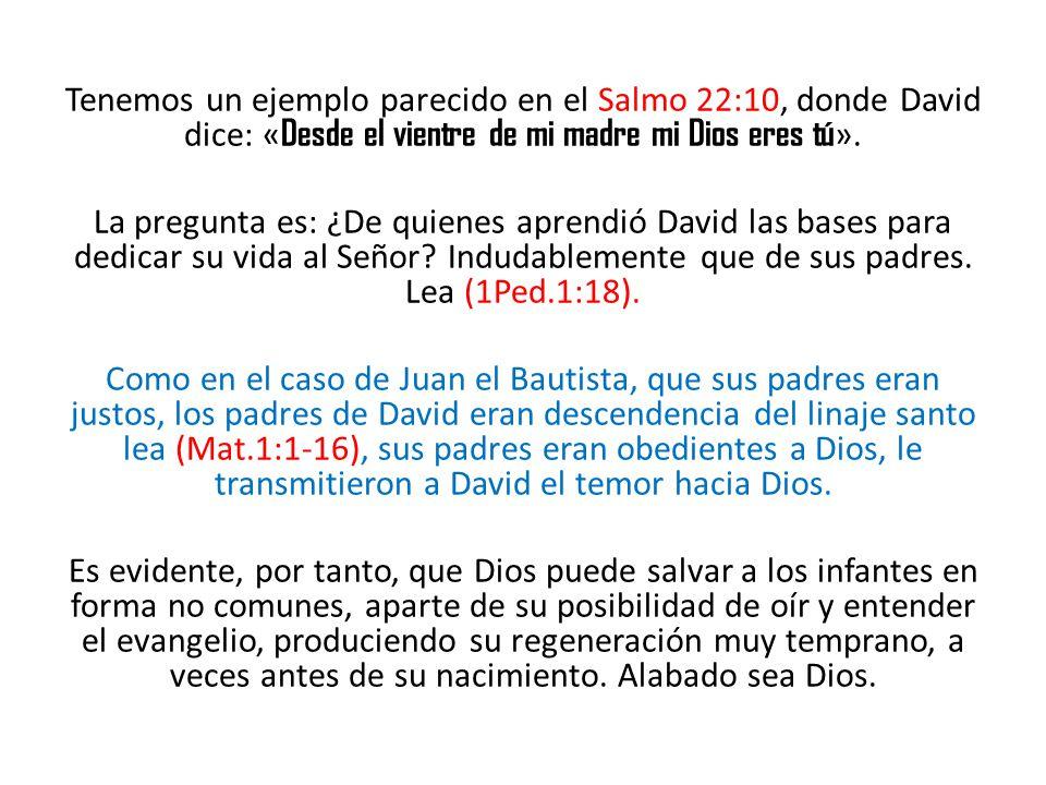 Tenemos un ejemplo parecido en el Salmo 22:10, donde David dice: «Desde el vientre de mi madre mi Dios eres tú».