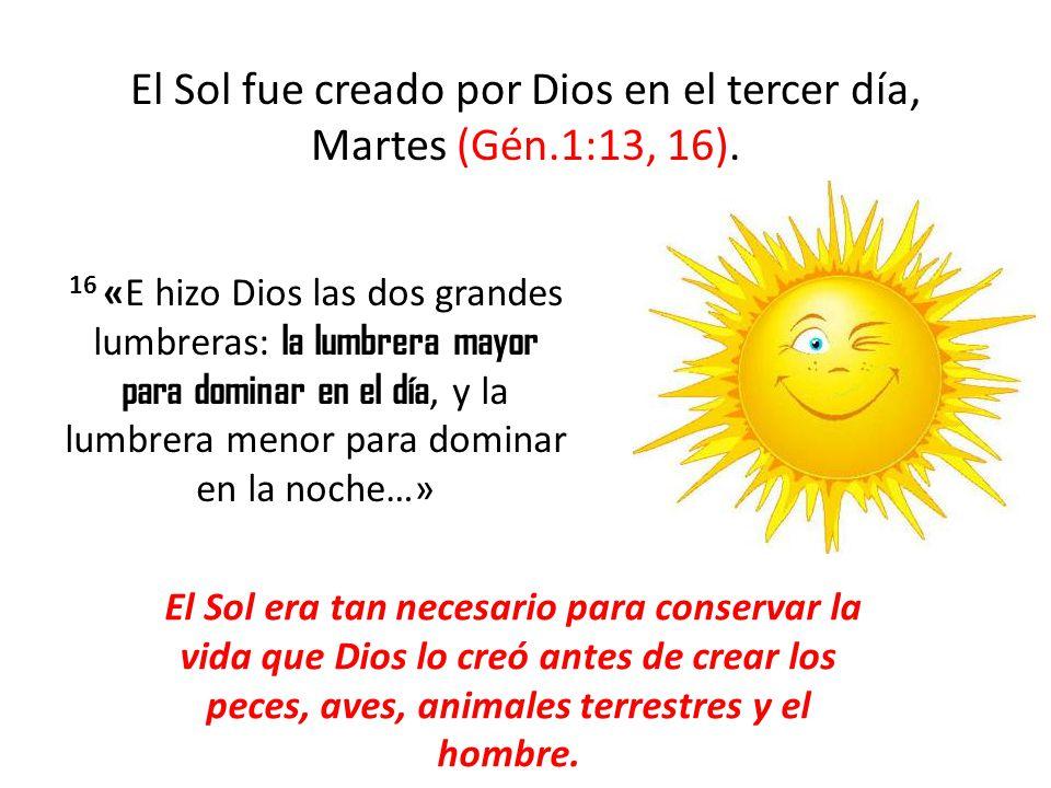 El Sol fue creado por Dios en el tercer día, Martes (Gén.1:13, 16).