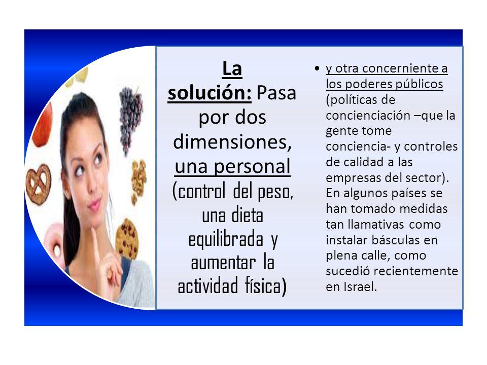 La solución: Pasa por dos dimensiones, una personal (control del peso, una dieta equilibrada y aumentar la actividad física)