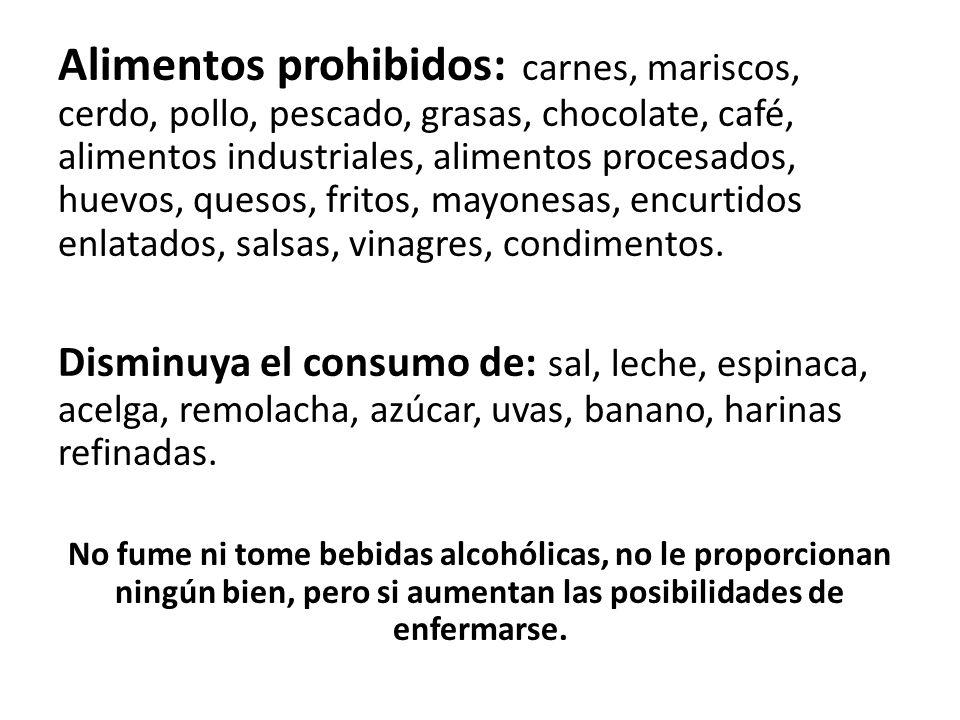 Alimentos prohibidos: carnes, mariscos, cerdo, pollo, pescado, grasas, chocolate, café, alimentos industriales, alimentos procesados, huevos, quesos, fritos, mayonesas, encurtidos enlatados, salsas, vinagres, condimentos.