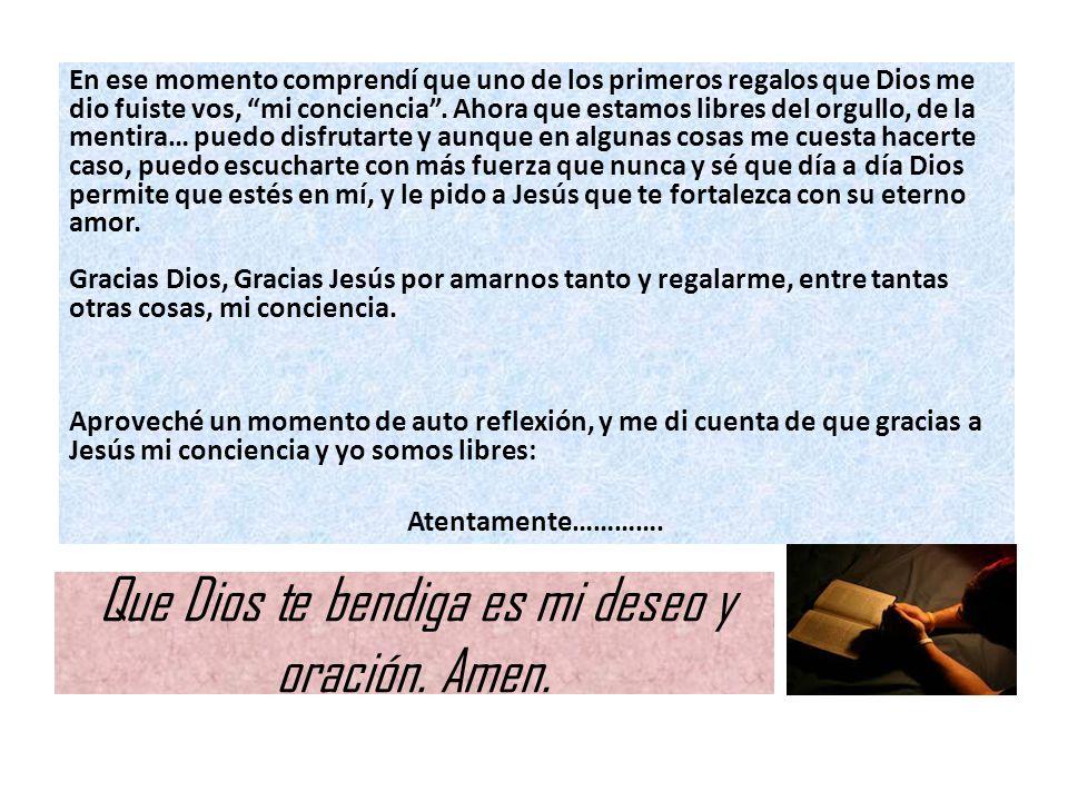 Que Dios te bendiga es mi deseo y oración. Amen.