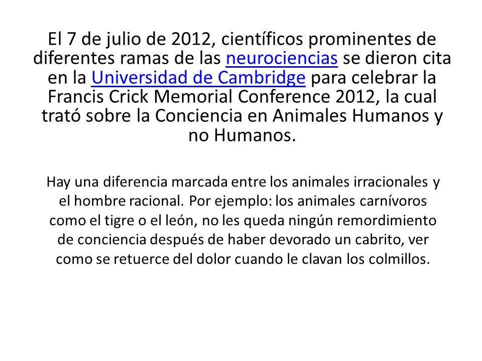 El 7 de julio de 2012, científicos prominentes de diferentes ramas de las neurociencias se dieron cita en la Universidad de Cambridge para celebrar la Francis Crick Memorial Conference 2012, la cual trató sobre la Conciencia en Animales Humanos y no Humanos.