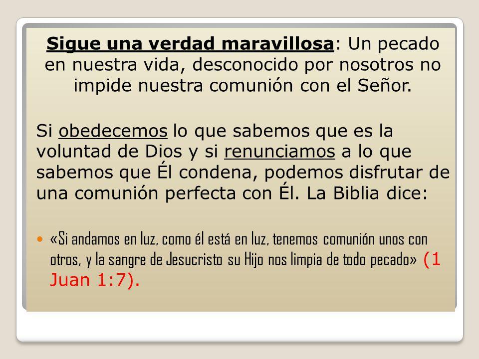 Sigue una verdad maravillosa: Un pecado en nuestra vida, desconocido por nosotros no impide nuestra comunión con el Señor.