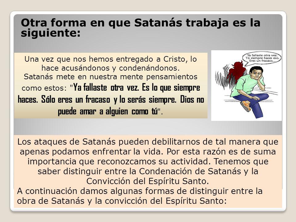Otra forma en que Satanás trabaja es la siguiente: