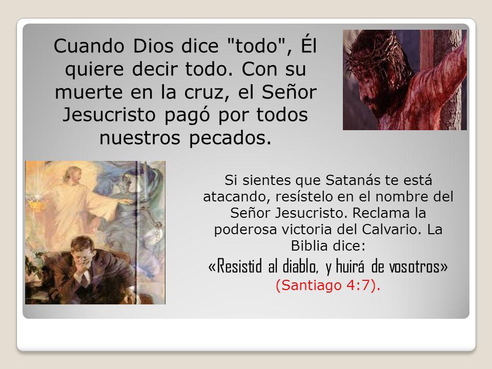 «Resistid al diablo, y huirá de vosotros» (Santiago 4:7).