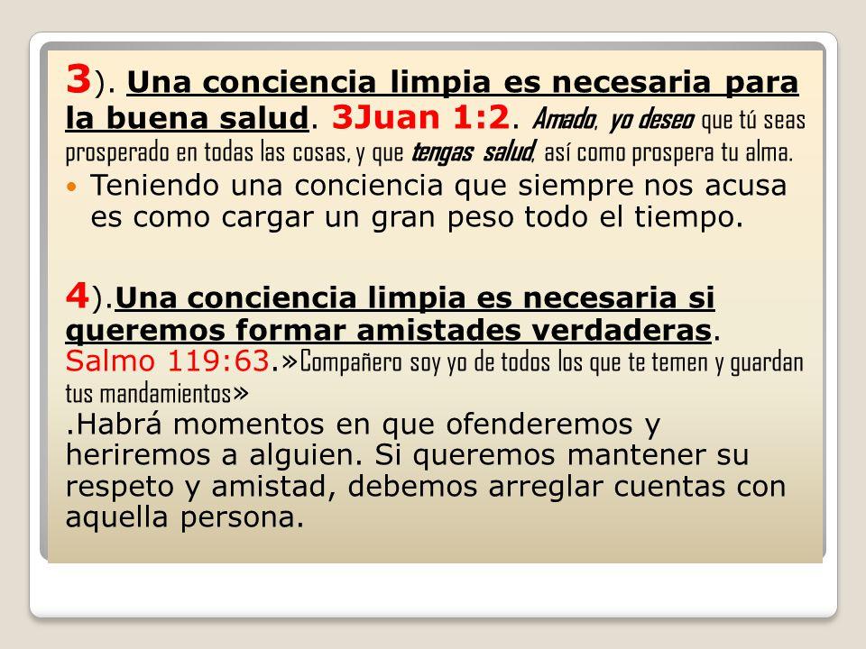 3). Una conciencia limpia es necesaria para la buena salud. 3Juan 1:2
