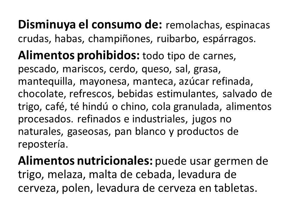 Disminuya el consumo de: remolachas, espinacas crudas, habas, champiñones, ruibarbo, espárragos.