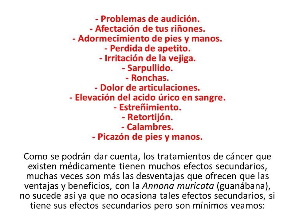 - Problemas de audición. - Afectación de tus riñones