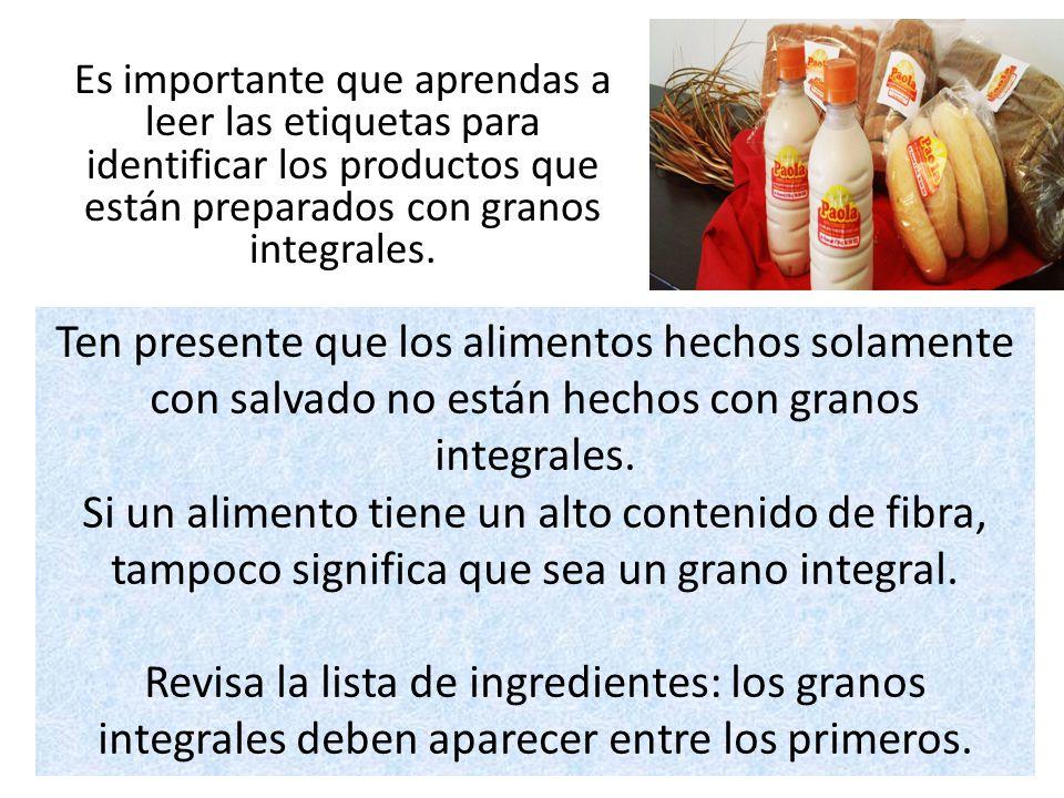 Es importante que aprendas a leer las etiquetas para identificar los productos que están preparados con granos integrales.