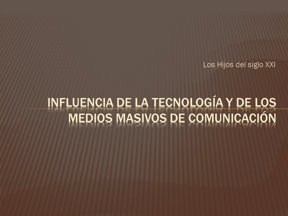 Influencia de la tecnología y de los medios masivos de comunicación