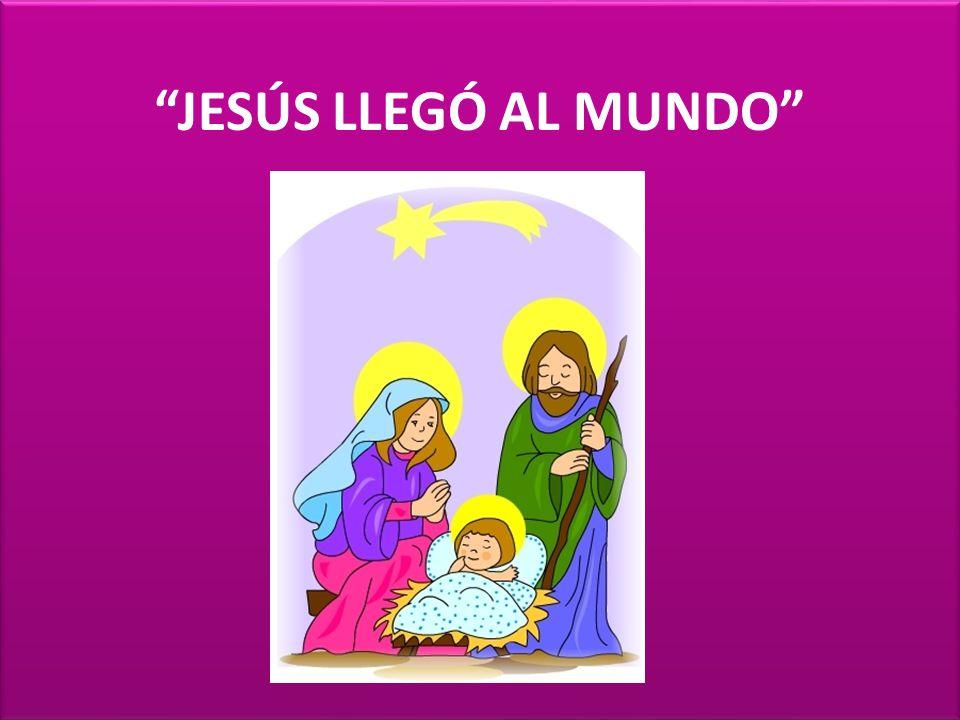 JESÚS LLEGÓ AL MUNDO