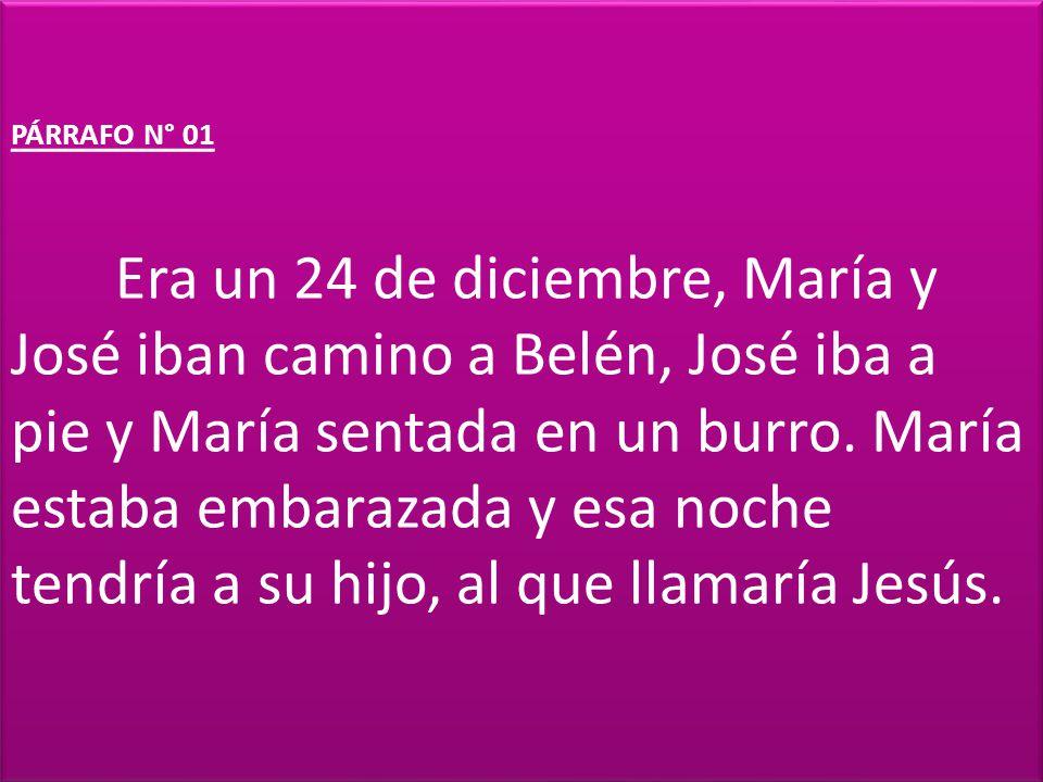 PÁRRAFO N° 01 Era un 24 de diciembre, María y José iban camino a Belén, José iba a pie y María sentada en un burro.