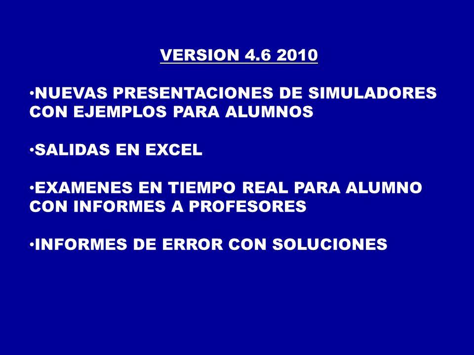 VERSION 4.6 2010 NUEVAS PRESENTACIONES DE SIMULADORES CON EJEMPLOS PARA ALUMNOS. SALIDAS EN EXCEL.