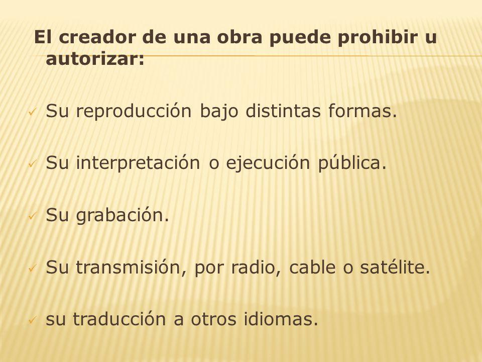 El creador de una obra puede prohibir u autorizar: