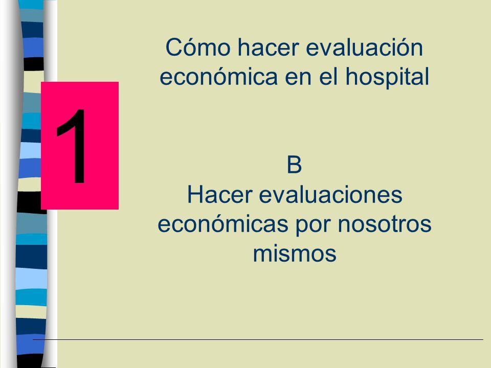 Cómo hacer evaluación económica en el hospital B Hacer evaluaciones económicas por nosotros mismos