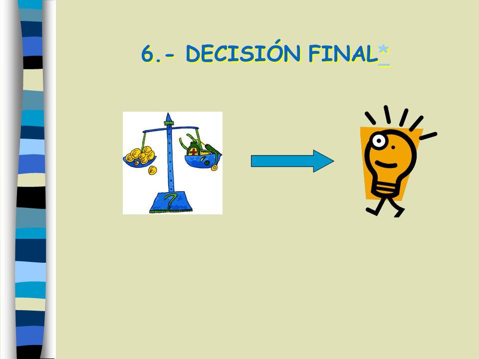 6.- DECISIÓN FINAL*