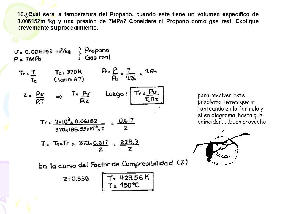 10.¿Cuál será la temperatura del Propano, cuando este tiene un volumen específico de 0.006152m3/kg y una presión de 7MPa Considere al Propano como gas real. Explique brevemente su procedimiento.