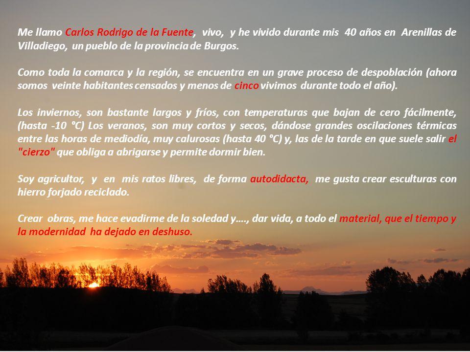 Me llamo Carlos Rodrigo de la Fuente, vivo, y he vivido durante mis 40 años en Arenillas de Villadiego, un pueblo de la provincia de Burgos.