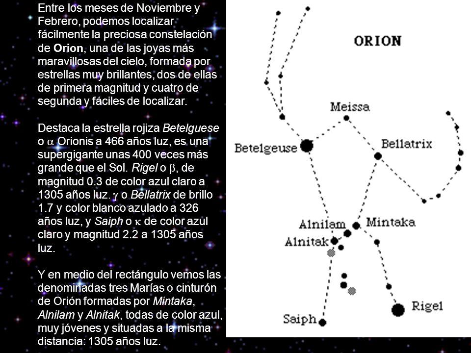 Entre los meses de Noviembre y Febrero, podemos localizar fácilmente la preciosa constelación de Orion, una de las joyas más maravillosas del cielo, formada por estrellas muy brillantes, dos de ellas de primera magnitud y cuatro de segunda y fáciles de localizar.