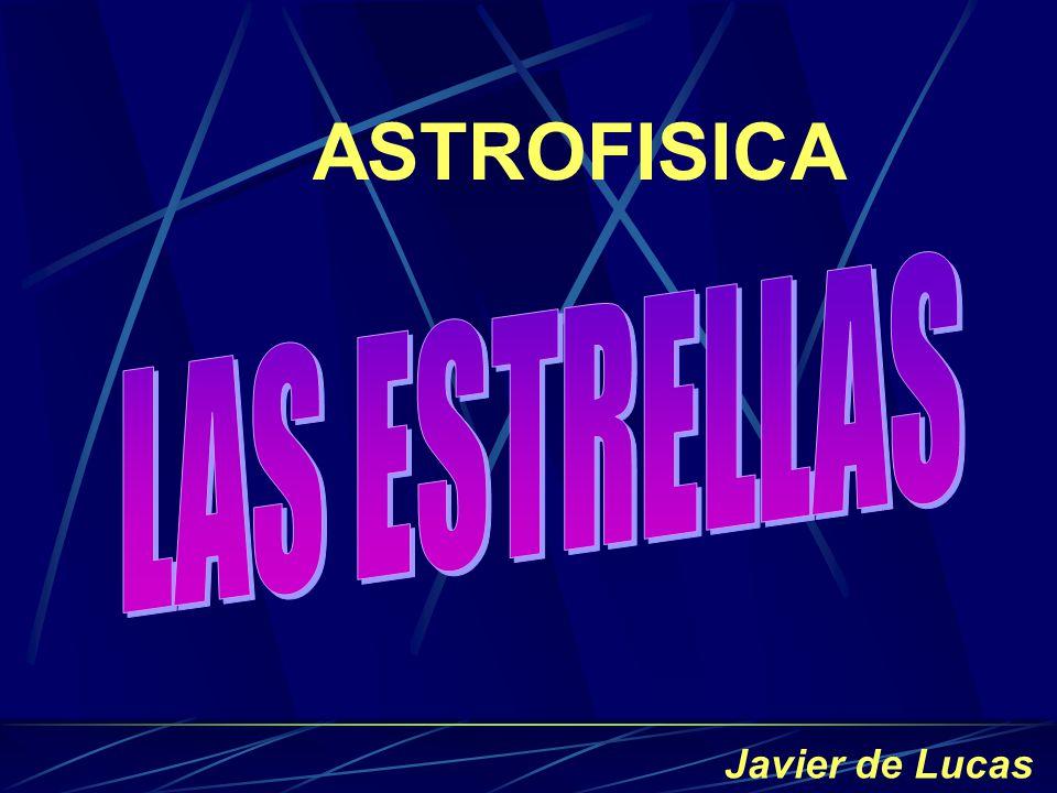 ASTROFISICA LAS ESTRELLAS Javier de Lucas