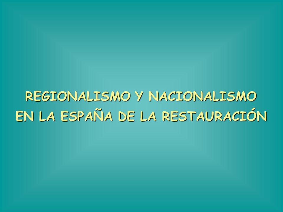 REGIONALISMO Y NACIONALISMO EN LA ESPAÑA DE LA RESTAURACIÓN