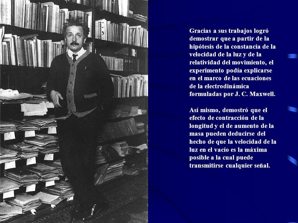 Gracias a sus trabajos logró demostrar que a partir de la hipótesis de la constancia de la velocidad de la luz y de la relatividad del movimiento, el experimento podía explicarse en el marco de las ecuaciones de la electrodinámica formuladas por J. C. Maxwell.