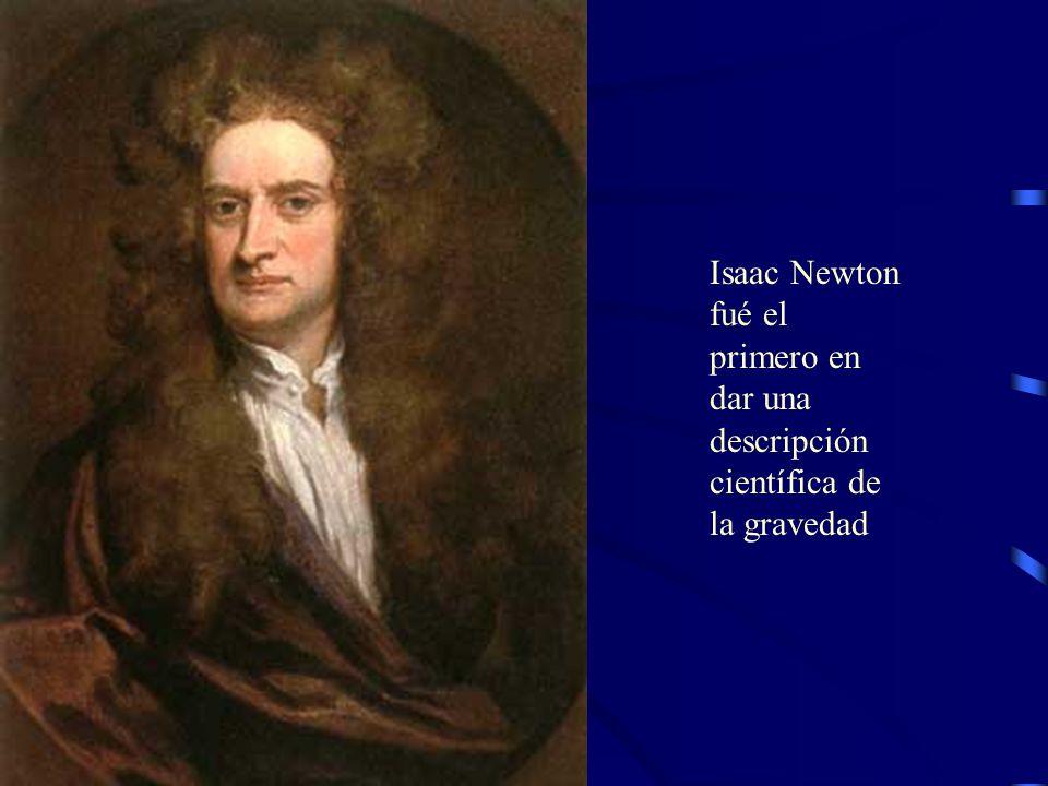 Isaac Newton fué el primero en dar una descripción científica de la gravedad
