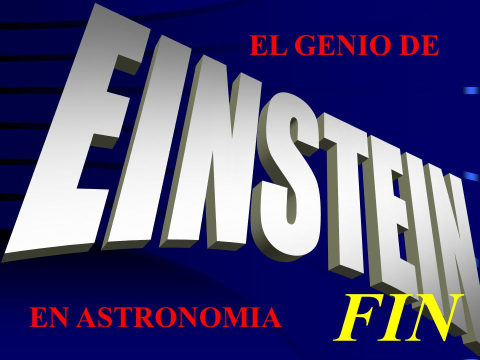 EL GENIO DE EINSTEIN FIN EN ASTRONOMIA