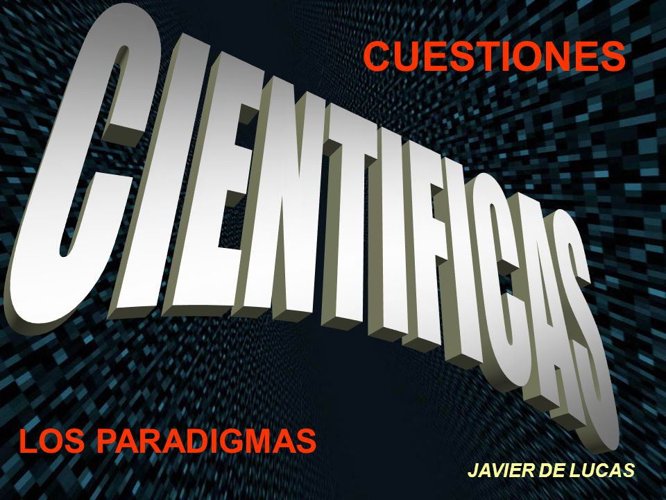 CUESTIONES CIENTIFICAS LOS PARADIGMAS JAVIER DE LUCAS