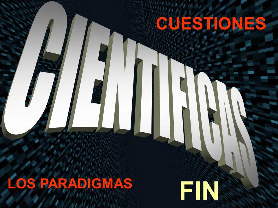 CUESTIONES CIENTIFICAS LOS PARADIGMAS FIN