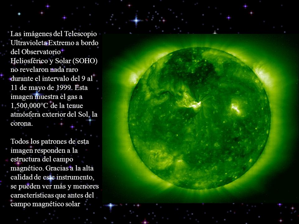 Las imágenes del Telescopio Ultravioleta Extremo a bordo del Observatorio Heliosférico y Solar (SOHO) no revelaron nada raro durante el intervalo del 9 al 11 de mayo de 1999.