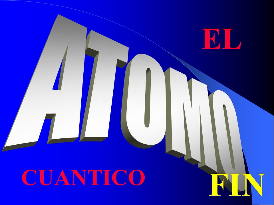 EL ATOMO CUANTICO FIN
