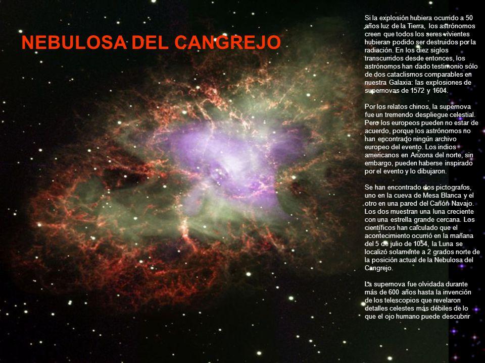 Si la explosión hubiera ocurrido a 50 años luz de la Tierra, los astrónomos creen que todos los seres vivientes hubieran podido ser destruidos por la radiación. En los diez siglos transcurridos desde entonces, los astrónomos han dado testimonio sólo de dos cataclismos comparables en nuestra Galaxia: las explosiones de supernovas de 1572 y 1604.