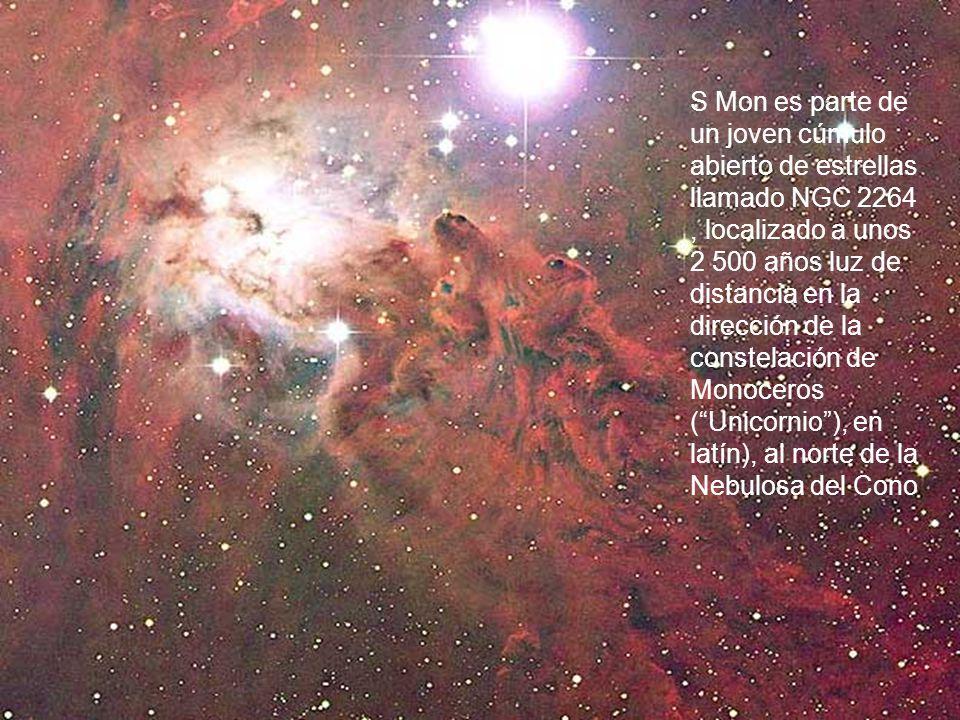 S Mon es parte de un joven cúmulo abierto de estrellas llamado NGC 2264 , localizado a unos 2 500 años luz de distancia en la dirección de la constelación de Monoceros ( Unicornio ), en latín), al norte de la Nebulosa del Cono