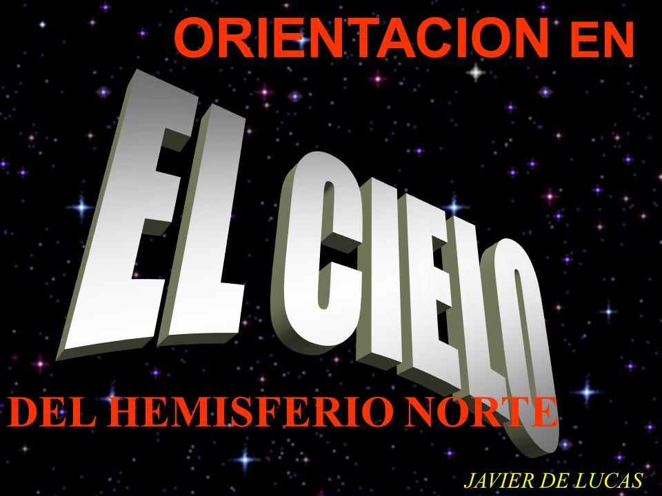 ORIENTACION EN EL CIELO DEL HEMISFERIO NORTE JAVIER DE LUCAS