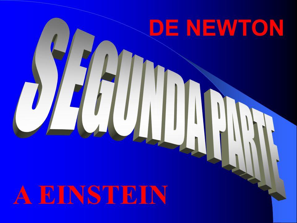DE NEWTON SEGUNDA PARTE A EINSTEIN