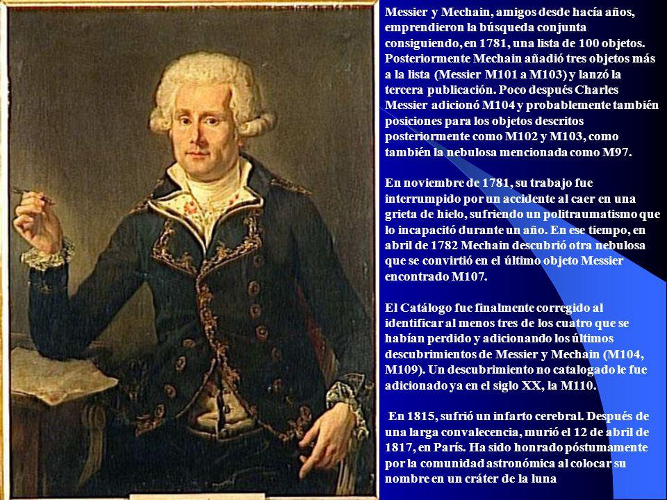 Messier y Mechain, amigos desde hacía años, emprendieron la búsqueda conjunta consiguiendo, en 1781, una lista de 100 objetos.