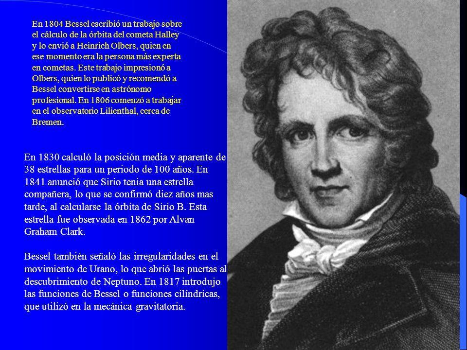 En 1804 Bessel escribió un trabajo sobre el cálculo de la órbita del cometa Halley y lo envió a Heinrich Olbers, quien en ese momento era la persona más experta en cometas. Este trabajo impresionó a Olbers, quien lo publicó y recomendó a Bessel convertirse en astrónomo profesional. En 1806 comenzó a trabajar en el observatorio Lilienthal, cerca de Bremen.