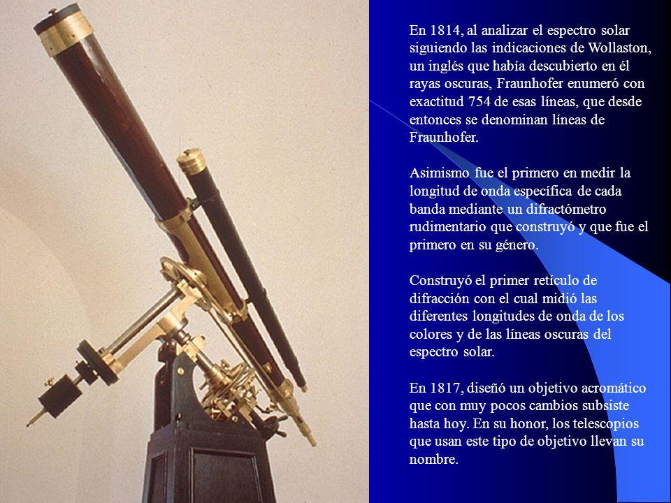 En 1814, al analizar el espectro solar siguiendo las indicaciones de Wollaston, un inglés que había descubierto en él rayas oscuras, Fraunhofer enumeró con exactitud 754 de esas líneas, que desde entonces se denominan líneas de Fraunhofer.