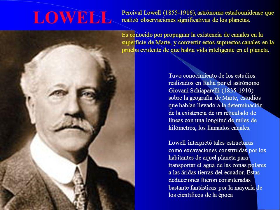 LOWELL Percival Lowell (1855-1916), astrónomo estadounidense que realizó observaciones significativas de los planetas.