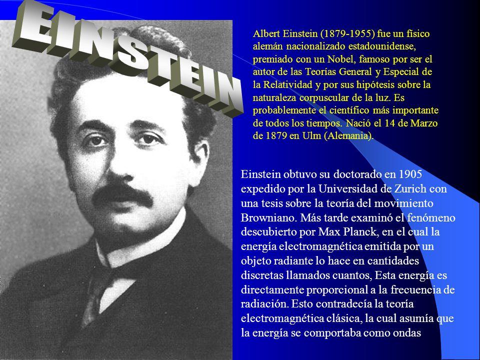 Albert Einstein (1879-1955) fue un físico alemán nacionalizado estadounidense, premiado con un Nobel, famoso por ser el autor de las Teorías General y Especial de la Relatividad y por sus hipótesis sobre la naturaleza corpuscular de la luz. Es probablemente el científico más importante de todos los tiempos. Nació el 14 de Marzo de 1879 en Ulm (Alemania).