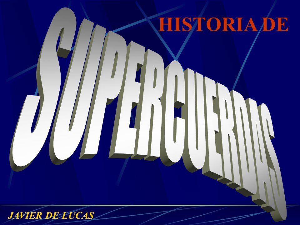 HISTORIA DE SUPERCUERDAS JAVIER DE LUCAS