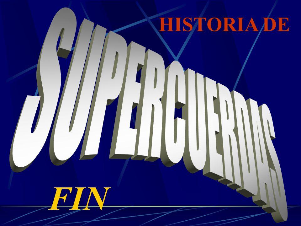 HISTORIA DE SUPERCUERDAS FIN