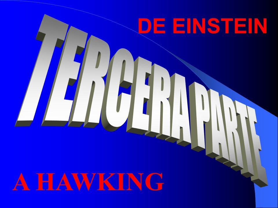 DE EINSTEIN TERCERA PARTE A HAWKING
