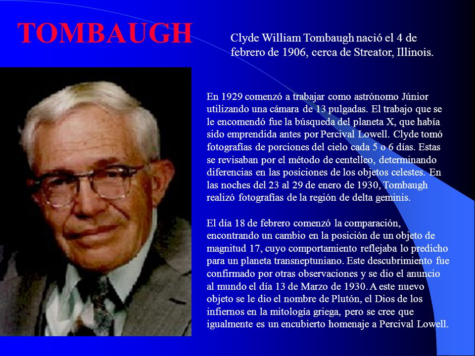TOMBAUGH Clyde William Tombaugh nació el 4 de febrero de 1906, cerca de Streator, Illinois.