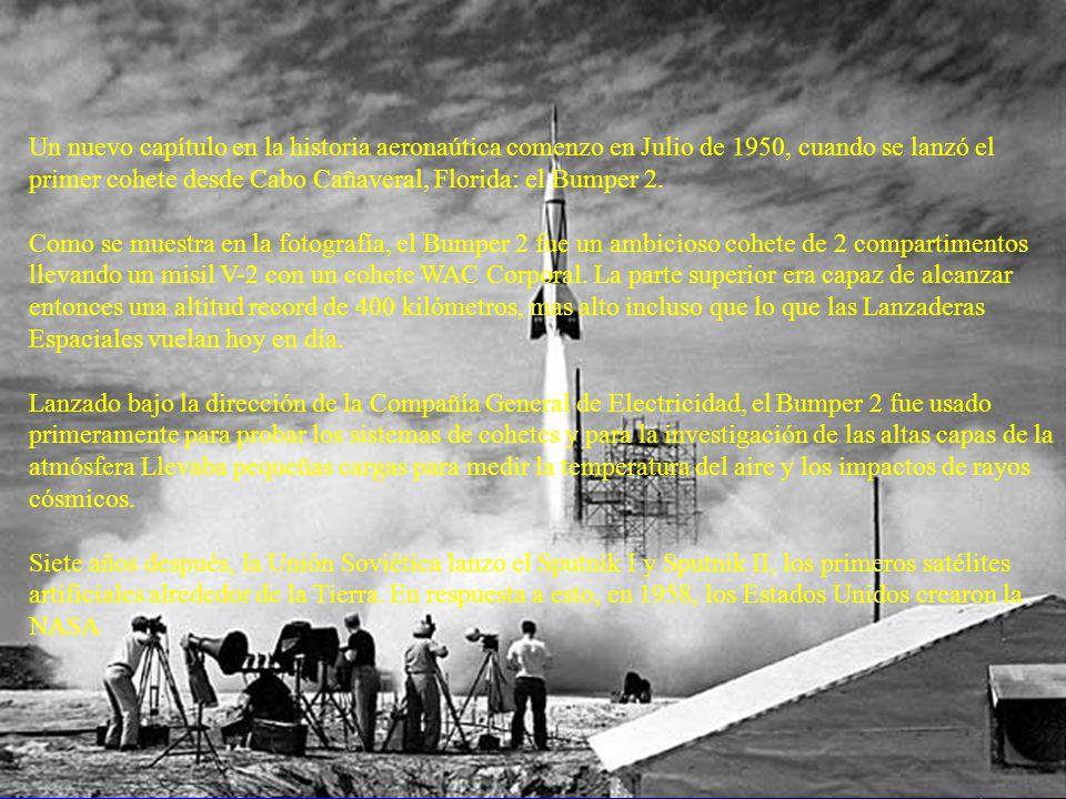 Un nuevo capítulo en la historia aeronaútica comenzo en Julio de 1950, cuando se lanzó el primer cohete desde Cabo Cañaveral, Florida: el Bumper 2.
