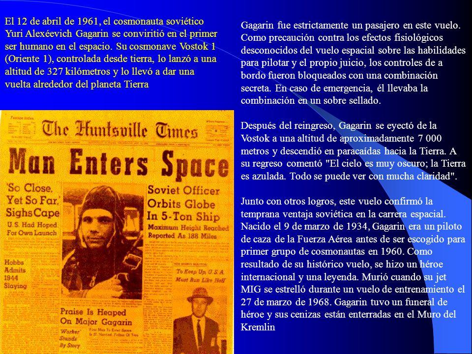 El 12 de abril de 1961, el cosmonauta soviético Yuri Alexéevich Gagarin se conviritió en el primer ser humano en el espacio. Su cosmonave Vostok 1 (Oriente 1), controlada desde tierra, lo lanzó a una altitud de 327 kilómetros y lo llevó a dar una vuelta alrededor del planeta Tierra