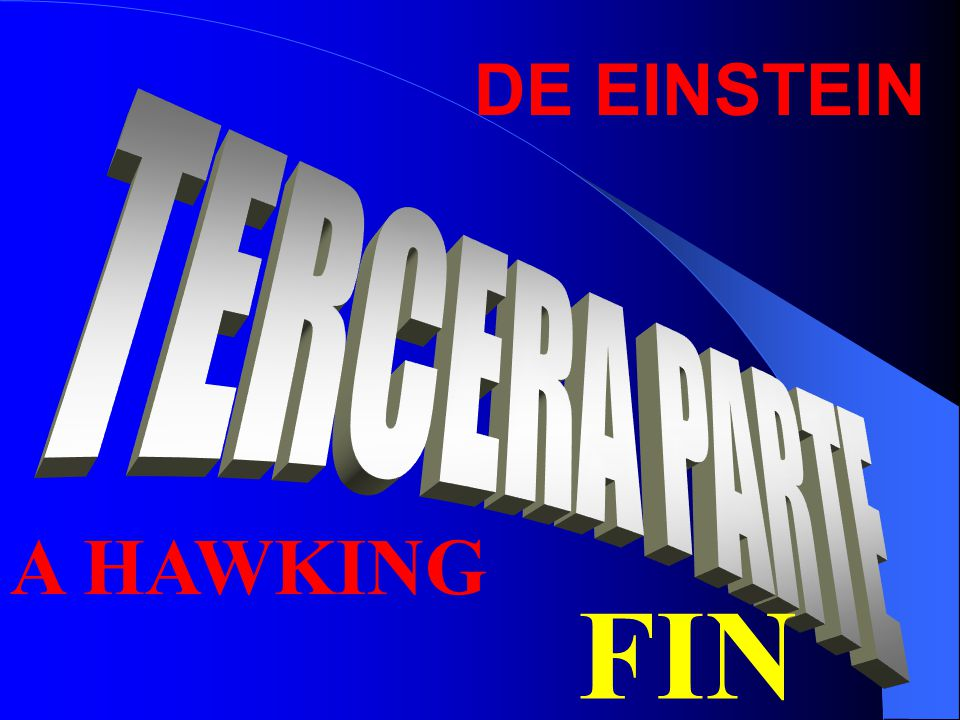 DE EINSTEIN TERCERA PARTE A HAWKING FIN