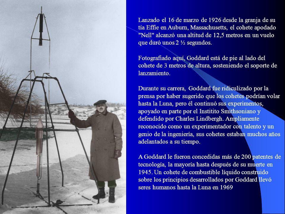Lanzado el 16 de marzo de 1926 desde la granja de su tía Effie en Auburn, Massachusetts, el cohete apodado Nell alcanzó una altitud de 12,5 metros en un vuelo que duró unos 2 ½ segundos.